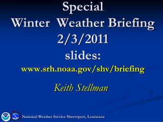 Special  Winter  Weather Briefing 2/3/2011 slides: srh.noaa/shv/briefing