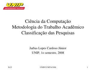 Ciência da Computação Metodologia do Trabalho Acadêmico Classificação das Pesquisas