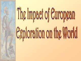 The Impact of European  Exploration on the World