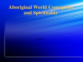 Aboriginal World Conception and Spirituality