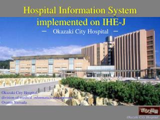 Hospital Information System   implemented on IHE-J ??  Okazaki City Hospital ??
