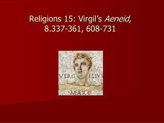 Religions  15:  Virgil�s Aeneid , 8.337-361, 608-731