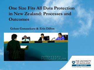 One Size Fits All Data Protection  in New Zealand: Processes and Outcomes