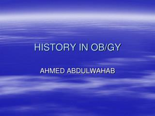 HISTORY IN OB/GY