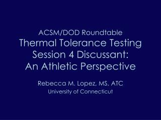 ACSM/DOD Roundtable Thermal Tolerance Testing Session 4 Discussant: An Athletic Perspective