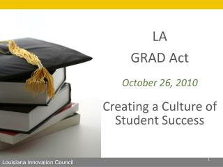 LA GRAD Act October 26, 2010 Creating a Culture of  Student Success