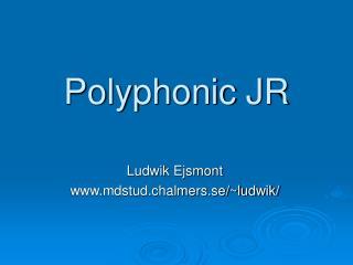 Polyphonic JR