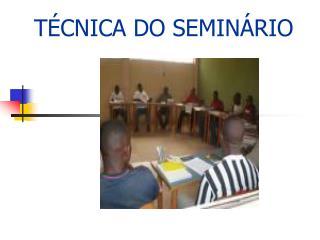 T�CNICA DO SEMIN�RIO
