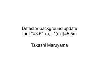 Detector background update  for L*=3.51 m, L*(ext)=5.5m
