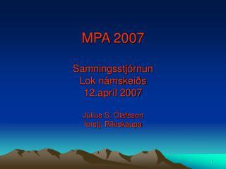 MPA 2007 Samningsstjórnun Lok námskeiðs 12.apríl 2007 Júlíus S. Ólafsson forstj. Ríkiskaupa