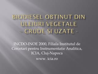 Biodiesel  obtinut  din  uleiuri vegetale – crude  si uzate  -