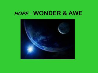 HOPE –  WONDER & AWE