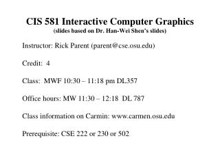 CIS 581 Interactive Computer Graphics slides based on Dr. Han-Wei Shen s slides
