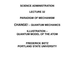 SCIENCE ADMINISTRATION  LECTURE 32  PARADIGM OF MECHANISM   CHANGE   QUANTUM MECHANICS  ILLUSTRATION    QUANTUM MODEL OF