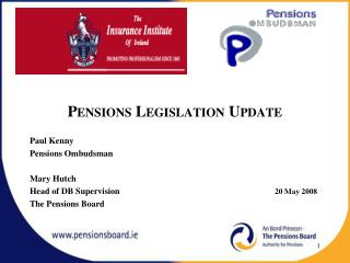 Pensions Legislation Update Paul Kenny Pensions Ombudsman Mary Hutch