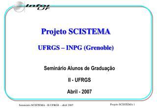 Projeto SCISTEMA UFRGS � INPG (Grenoble)