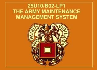 25U10/B02-LP1 THE ARMY MAINTENANCE MANAGEMENT SYSTEM