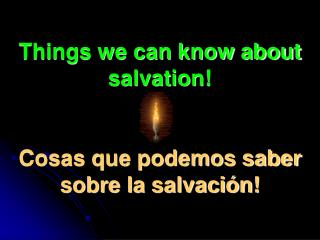 Things we can know about salvation   Cosas que podemos saber sobre la salvaci n