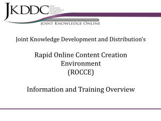 Joint Knowledge Development and Distribution's Rapid Online Content Creation Environment (ROCCE)