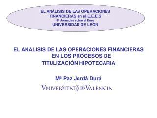 EL ANALISIS DE LAS OPERACIONES FINANCIERAS EN LOS PROCESOS DE TITULIZACI N HIPOTECARIA  M  Paz Jord  Dur