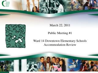 March 22, 2011  Public Meeting #1 Ward 14 Downtown Elementary Schools Accommodation Review