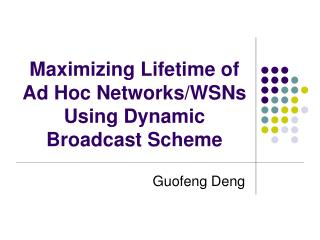 Maximizing Lifetime of Ad Hoc Networks/WSNs Using Dynamic Broadcast Scheme