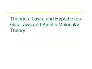 Theories, Laws, and Hypotheses: Gas Laws and Kinetic Molecular Theory