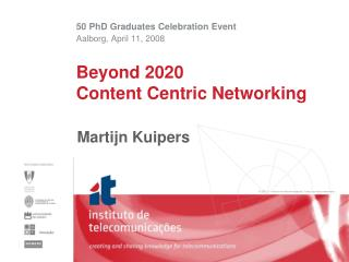 Beyond 2020 Content Centric Networking