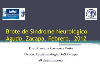 Brote de S�ndrome Neurol�gico Agudo, Zacapa. Febrero,  2012