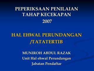 PEPERIKSAAN PENILAIAN TAHAP KECEKAPAN  2007 HAL EHWAL PERUNDANGAN /TATATERTIB MUNIROH ABDUL RAZAK