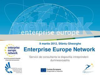 9 martie 2012, Sf ântu Gheorghe Enterprise Europe Network