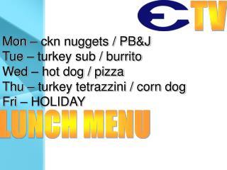 Mon – ckn nuggets / PB&J Tue – turkey sub / burrito Wed – hot dog / pizza