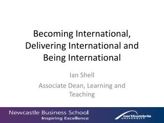 Becoming International, Delivering International and Being International