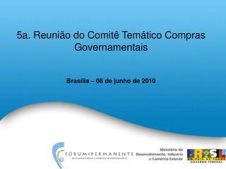 5a.  Reunião do Comitê Temático Compras Governamentais Brasília – 08 de junho de 2010