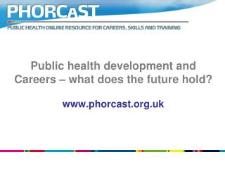 Public health development and Careers – what does the future hold? phorcast.uk