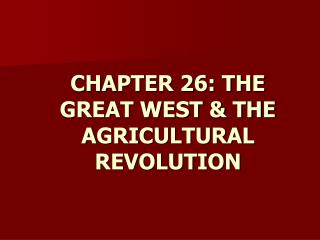 CHAPTER 26: THE GREAT WEST & THE AGRICULTURAL REVOLUTION