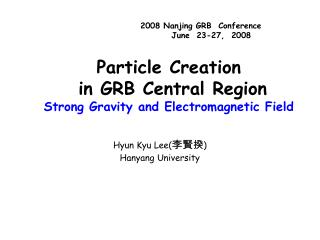 Particle Creation     in GRB Central Region  Strong Gravity and Electromagnetic Field