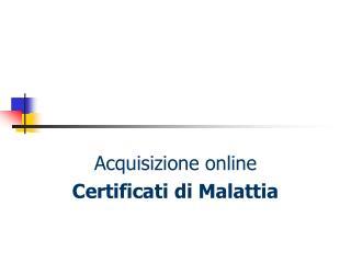 Acquisizione online Certificati di Malattia