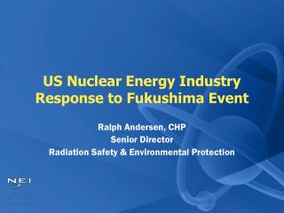 US Nuclear Energy Industry Response to Fukushima Event