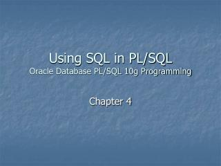 Using SQL in PL/SQL Oracle Database PL/SQL 10g Programming