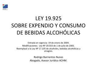 LEY 19.925  SOBRE EXPENDIO Y CONSUMO DE BEBIDAS ALCOHÓLICAS
