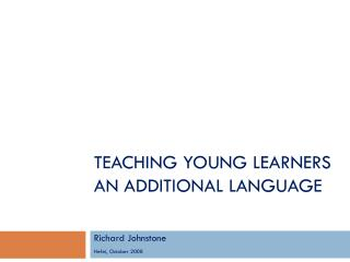 TEACHING YOUNG LEARNERS  AN ADDITIONAL LANGUAGE