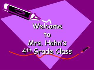 Welcome  to Mrs. Hahn's  4 th  Grade Class