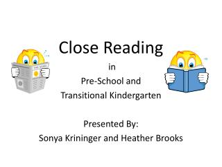 Close Reading  in Pre-School and Transitional Kindergarten Presented By :