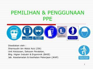 PEMILIHAN & PENGGUNAAN PPE