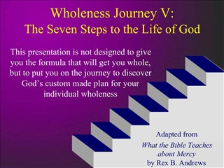 Wholeness Journey V:  The Seven Steps to the Life of God