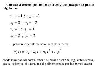 Calcular el cero del polinomio de orden 3 que pasa por los puntos  siguientes:
