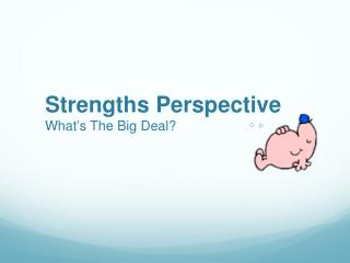 Strengths Perspective         What ' s The Big Deal?
