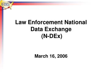 Law Enforcement National Data Exchange  (N-DEx)  March 16, 2006