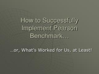 How to Successfully Implement Pearson Benchmark…